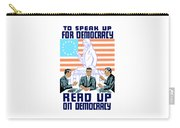To Speak Up For Democracy Read Up On Democracy Carry-all Pouch by War Is Hell Store