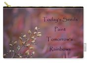 Todays Seeds Paint Tomorrows Rainbows Carry-all Pouch