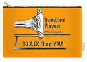 Trombone Players Are Cooler Than You Carry-all Pouch