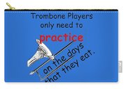 Trombones Practice When They Eat Carry-all Pouch