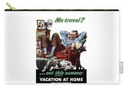 Vacation At Home -- Ww2 Poster Carry-all Pouch