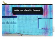 Wake Me Up When I Am Famous Carry-all Pouch
