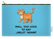 Well, Too Cool To Say Hello Again Funny Cat Gift Carry-all Pouch