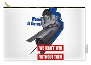 Women In The War - We Can't Win Without Them Carry-all Pouch