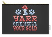 Yarr Give Meowl Your Gold Carry-all Pouch