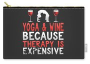 Yoga And Wine Because Therapy Is Expensive Carry-all Pouch