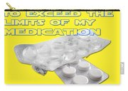 You Are About To Exceed The Limits Of My Medication  Carry-all Pouch
