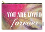 You Are Loved Forever Heart Carry-all Pouch by Kristen Abrahamson