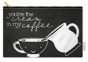 You Are The Cream In My Coffee Carry-all Pouch
