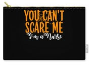 You Cant Scare Me Im A Nurse Doctor Ae Halloween Funny Humor Costume Carry-all Pouch