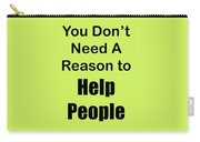 You Dont Need A Reason To Help People 5444.02 Carry-all Pouch