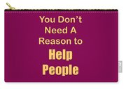 You Dont Need A Reason To Help People 5445.02 Carry-all Pouch