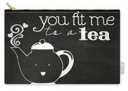 You Fit Me To A Tea Carry-all Pouch