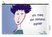 You Make The Moments Matter Carry-all Pouch