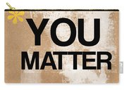 You Matter Carry-all Pouch