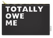 You Totally Owe Me- Art By Linda Woods Carry-all Pouch