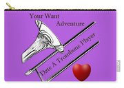 You Want Adventure Date A Trombone Player Carry-all Pouch