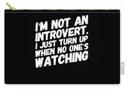 Not An Introvert Show Up When No One Is Looking Funny Humor Social Awkward Carry-all Pouch