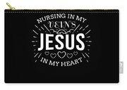 Nursing In My Veins Jesus In My Heart Nurse Faith Carry-all Pouch