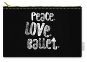 Peace Love Ballet Shirt Dancing Gift Cute Ballerina Girls Dancer Dance Light Carry-all Pouch