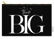 Text Art Think Big Carry-all Pouch
