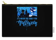 tshirt Its Never Too Early For Halloween invert Carry-all Pouch