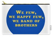 We Few, We Happy Few #shakespeare #shakespearequote Carry-all Pouch