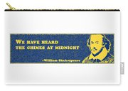 We Have Heard The Chimes At Midnight #shakespeare #shakespearequote Carry-all Pouch
