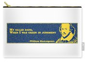 My Salad Days, When I Was Green In Judgment #shakespeare #shakespearequote Carry-all Pouch