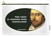 This Grief Is Crowned With Consolation #shakespeare #shakespearequote Carry-all Pouch