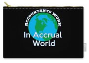 Accountants Work In Accrual World Accounting Pun Carry-all Pouch