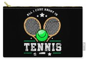 All I Care About Is Tennis Player I Love Tennis Carry-all Pouch