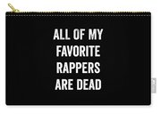 All Of My Favorite Rappers Are Dead Carry-all Pouch