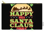 All The World Is Happy When Santa Claus Comes Merry Christmas Carry-all Pouch