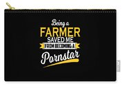 Being A Farmer Saved Me Cool Farmer Gift Carry-all Pouch
