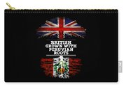 British Grown With Peruvian Roots Carry-all Pouch