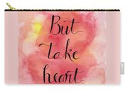 But Take Heart Carry-all Pouch