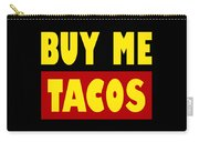 Buy Me Tacos Funny Tshirt Carry-all Pouch