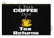Coffee Into Tax Returns Carry-all Pouch