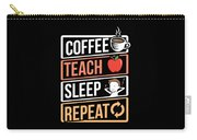 Coffee Lover Coffee Teach Sleep Birthday Gift Idea Carry-all Pouch
