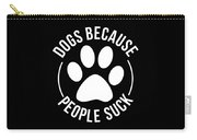 Dog Lover Shirt Dogs Because People Suck Gift Tee Carry-all Pouch