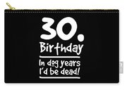 Dog Shirt 30 Birthday In Dog Years Id Be Dead Gift Tee Carry-all Pouch