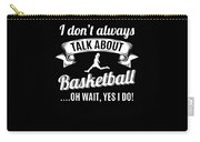 Dont Always Talk About Basketball Oh Wait Yes I Do Carry-all Pouch