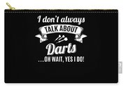 Dont Always Talk About Darts Oh Wait Yes I Do Carry-all Pouch