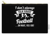 Dont Always Talk About Football Oh Wait Yes I Do Carry-all Pouch