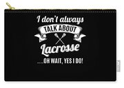 Dont Always Talk About Lacrosse Oh Wait Yes I Do Carry-all Pouch