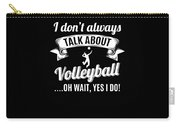 Dont Always Talk About Volleyball Oh Wait Yes I Do Carry-all Pouch