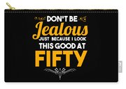 Dont Be Jealous I Look Good At Fifty 50th Birthday Carry-all Pouch
