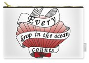 Every Drop In The Ocean Counts Carry-all Pouch
