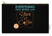 Everything Gets Better With Yarn And Coffee Carry-all Pouch